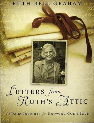 Letters from Ruth's Attic: 31 Daily Insights for Knowing God's Love by Ruth Bell Graham