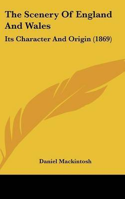 The Scenery of England and Wales: Its Character and Origin (1869) by Daniel Mackintosh