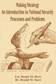 Making Strategy: An Introduction to National Security Processes and Problems by Dennis M. Drew image