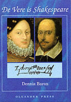 De Vere is Shakespeare by Dennis E. Baron