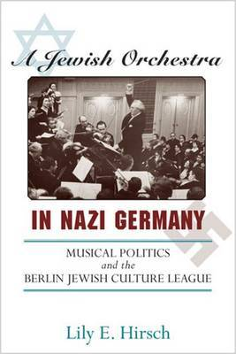 A Jewish Orchestra in Nazi Germany: Musical Politics and the Berlin Jewish Culture League by Lily E. Hirsch image
