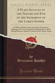 A Plain Account of the Nature and End of the Sacrament of the Lord's-Supper by Benjamin Hoadly