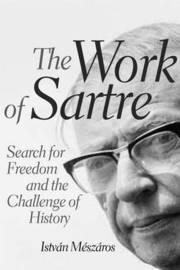 The Work of Sartre by Istvan Meszaros