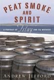 Peat Smoke and Spirit: A Portrait of Islay and its Whiskies by Andrew Jefford