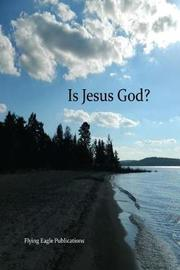 Is Jesus God? by Flying Eagle Publications