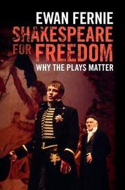 Shakespeare for Freedom by Ewan Fernie