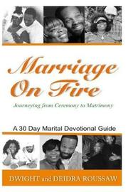 Marriage on Fire Journeying from Ceremony to Matrimony by Dwight Roussaw image