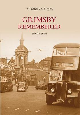 Grimsby Remembered by Brian Leonard