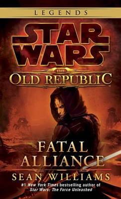 Fatal Alliance: Star Wars Legends (the Old Republic) by Sean Williams image