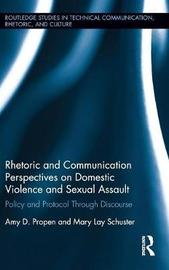 Rhetoric and Communication Perspectives on Domestic Violence and Sexual Assault by Amy D Propen