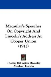 Macaulay's Speeches on Copyright and Lincoln's Address at Cooper Union (1913) by Abraham Lincoln
