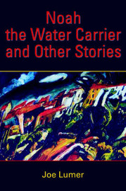Noah the Water Carrier and Other Stories by Joe Lumer image