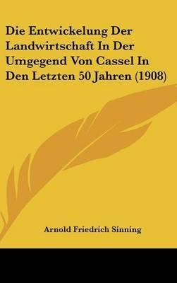 Die Entwickelung Der Landwirtschaft in Der Umgegend Von Cassel in Den Letzten 50 Jahren (1908) by Arnold Friedrich Sinning image