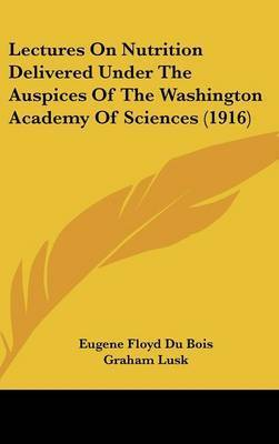 Lectures on Nutrition Delivered Under the Auspices of the Washington Academy of Sciences (1916) by Eugene Floyd Du Bois