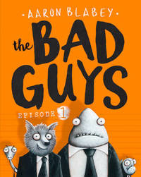The Bad Guys: Episode 1 (Bad Guys #1) by Aaron Blabey