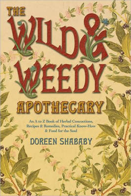 The Wild and Weedy Apothecary by Doreen Shababy