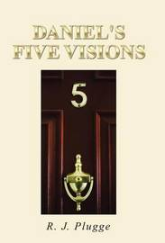 Daniel's Five Visions by R J Plugge image