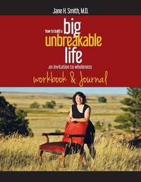 How to Build a Big Unbreakable Life by Jane H Smith M D