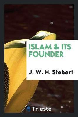 Islam & Its Founder by J. W. H. Stobart