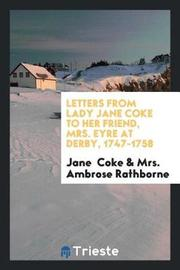 Letters from Lady Jane Coke to Her Friend, Mrs. Eyre at Derby, 1747-1758 by Jane Coke image
