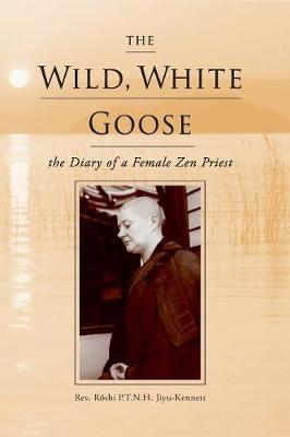 The Wild, White Goose by Roshi P T N H Jiyu-Kennett