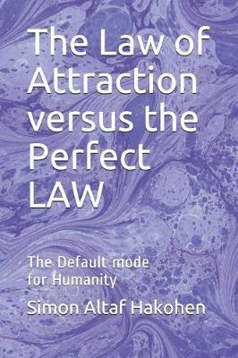 The Law of Attraction versus the Perfect LAW by Simon Altaf Hakohen