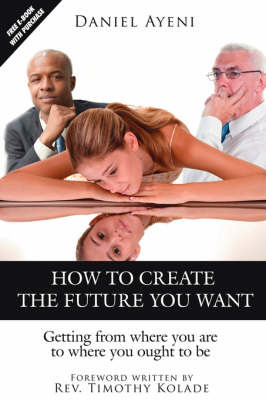 How to Create the Future You Want by Daniel Ayeni image