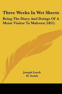 Three Weeks In Wet Sheets: Being The Diary And Doings Of A Moist Visitor To Malvern (1851) by Joseph Leech image