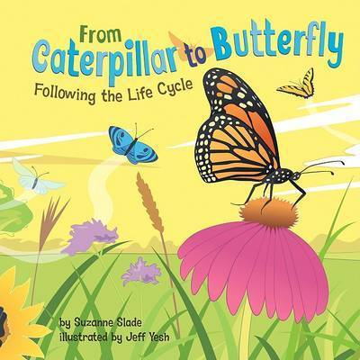 From Caterpillar to Butterfly: Following the Life Cycle by Suzanne Slade (SCBWI)