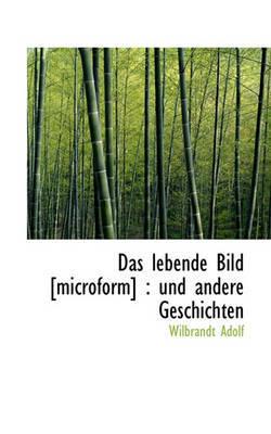 Das Lebende Bild [Microform]: Und Andere Geschichten by Wilbrandt Adolf