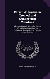 Personal Hygiene in Tropical and Semitropical Countries by Isaac Williams Brewer image