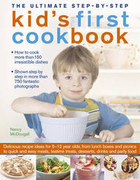 Ultimate Step-by-step Kid's First Cookbook by Nancy McDougall