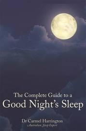 The Complete Guide to a Good Night's Sleep by Carmel Harrington