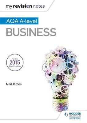 My Revision Notes: AQA A Level Business by Neil James