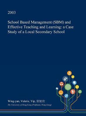 School Based Management (Sbm) and Effective Teaching and Learning by Wing-Yan Valerie Yip