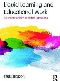 Liquid Learning and Educational Work by Terri Seddon