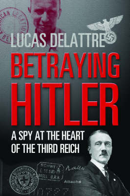 Betraying Hitler by Lucas Delattre