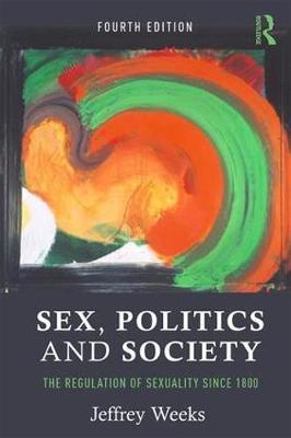 Sex, Politics and Society by Jeffrey Weeks