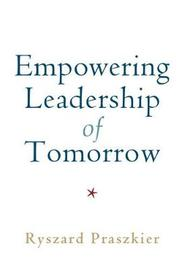 Empowering Leadership of Tomorrow by Ryszard Praszkier
