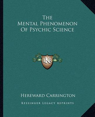 The Mental Phenomenon of Psychic Science by Hereward Carrington image