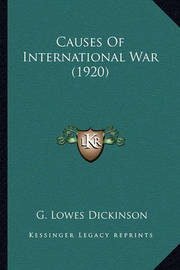 Causes of International War (1920) by G.Lowes Dickinson