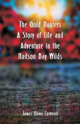 The Gold Hunters by James Oliver Curwood