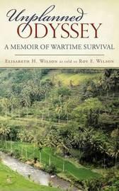 Unplanned Odyssey: A Memoir of Wartime Survival by Elisabeth H. Wilson