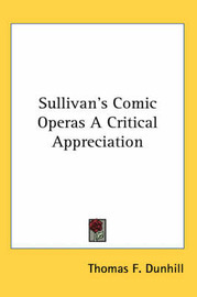 Sullivan's Comic Operas A Critical Appreciation by Thomas F. Dunhill image