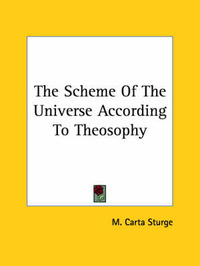 The Scheme of the Universe According to Theosophy by M Carta Sturge