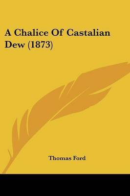 A Chalice Of Castalian Dew (1873) by Thomas Ford