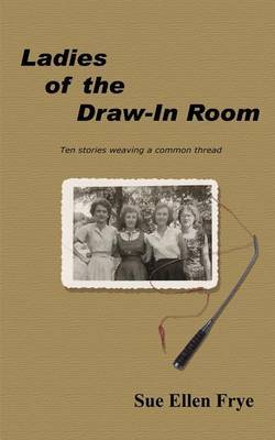 Ladies of the Draw-in Room by Sue Ellen Frye image