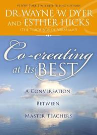Co-Creating at Its Best by Wayne W Dyer