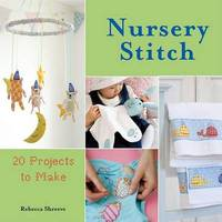 Nursery Stitch: 20 Projects to Make by Rebecca Shreeve image