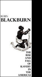 The Rise and Fall of Slavery in the Americas by Robin Blackburn, Comp (University of Essex) image